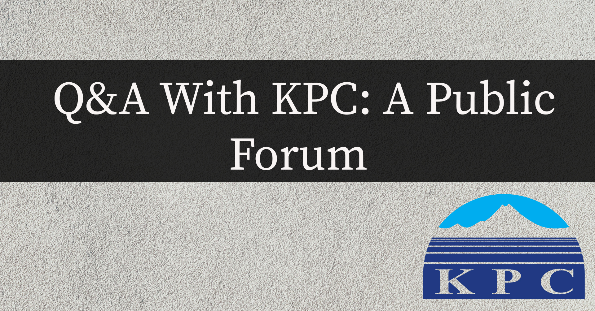 white cement background with the KPC logo and the words Q&A with KPC: A public Forum