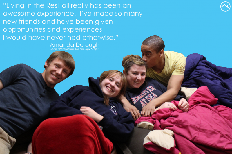 "Former resident Amanda Dorough says ""Living in the Res Hall really has been an awesome experience. I've made so many new friends and have been given opportunities and experiences I would have never had otherwise."""